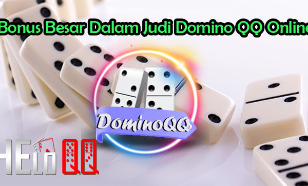 Bonus Besar Dalam Judi Domino QQ Online