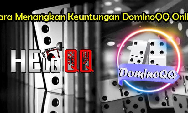Cara Menangkan Keuntungan DominoQQ Online