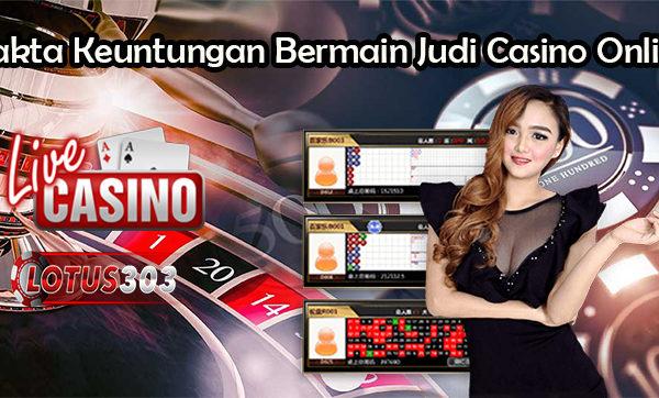 Fakta Keuntungan Bermain Judi Casino Online