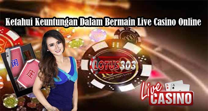 Ketahui Keuntungan Dalam Bermain Live Casino Online